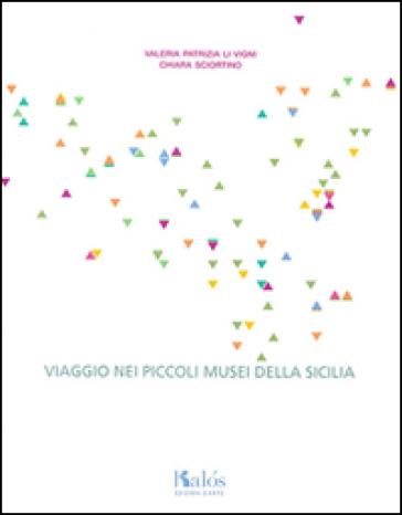 Viaggio nei piccoli musei della Sicilia - Valeria P. Li Vigni |