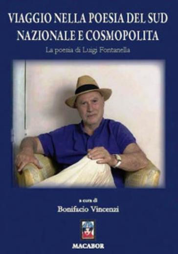 Viaggio nella poesia del sud nazionale e cosmopolita. La poesia di Luigi Fontanella - B. Vincenzi |