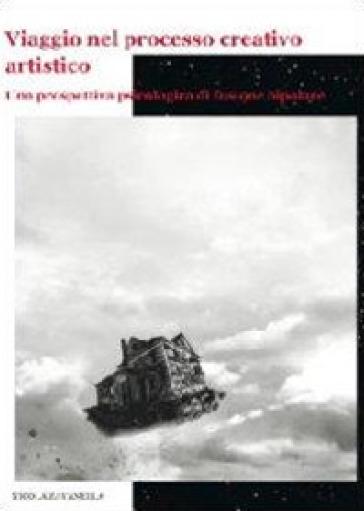 Viaggio nel processo creativo artistico. Una prospettiva psicologica di fusione bipolare - Nicola Zavanella |