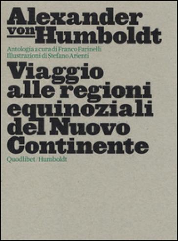 Viaggio alle regioni equinoziali del nuovo continente - Alexander von Humboldt  