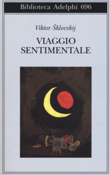 Viaggio sentimentale. Memorie 1917-1922 - Viktor Borisovic Sklovskij |