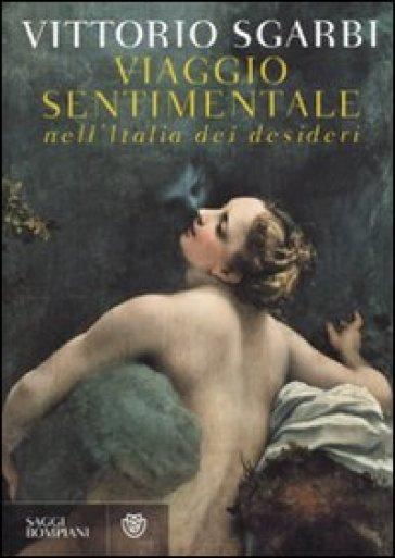 Viaggio sentimentale nell'Italia dei desideri - Vittorio Sgarbi pdf epub