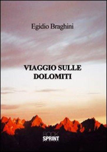 Viaggio sulle Dolomiti - Egidio Braghini | Rochesterscifianimecon.com