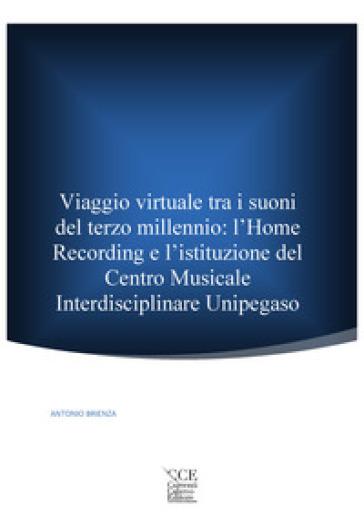 Viaggio virtuale tra i suoni del terzo millennio: l'Home Recording e l'istituzione del Centro Musicale Interdisciplinare Unipegaso - Antonio Brienza |