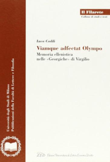 Viamque adfectat Olympo. Memoria ellenistica nelle «Georgiche» di Virgilio - Luca Cadili |