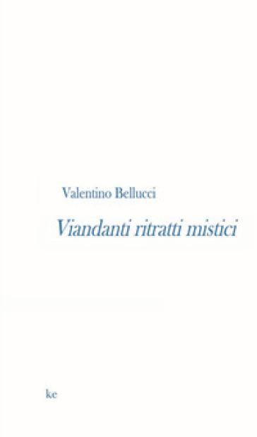 Viandanti ritratti mistici - Valentino Bellucci  