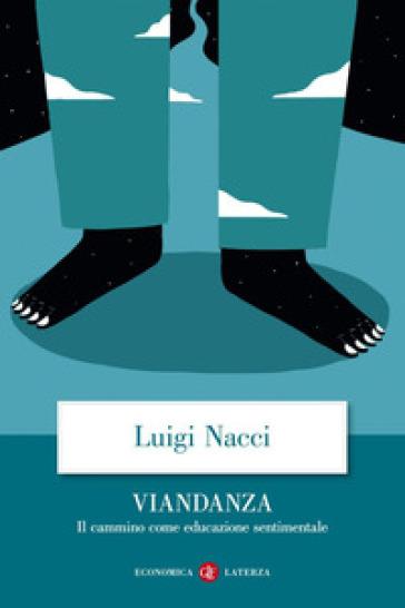 Viandanza. Il cammino come educazione sentimentale - Luigi Nacci   Thecosgala.com