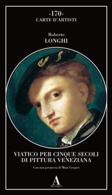 Viatico per cinque secoli di pittura veneziana - Roberto Longhi pdf epub