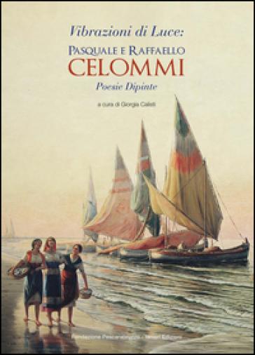 Vibrazioni di luce: Pasquale e Raffaele Celommi. Poesie dipinte - G. Calisti | Kritjur.org
