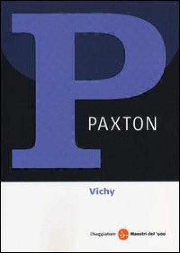 Vichy 1940-1944. Il regime del disonore - Robert O. Paxton  