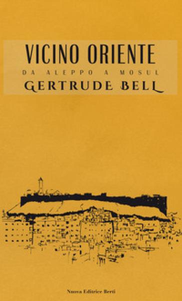Vicino Oriente. Da Aleppo a Mosul - Gertrude Bell   Thecosgala.com