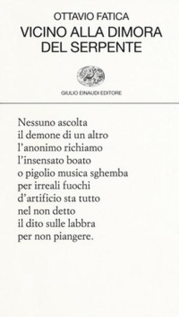 Vicino alla dimora del serpente - Ottavio Fatica |