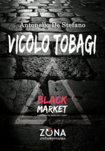 Vicolo Tobagi. Black Market - Antonello De Stefano |