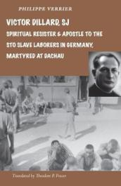 Victor Dillard SJ, Spiritual Resister and Apostle to the STO Slave Laborers in Germany, Martyred at Dachau