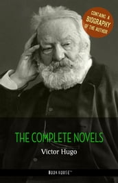 Victor Hugo: The Complete Novels + A Biography of the Author