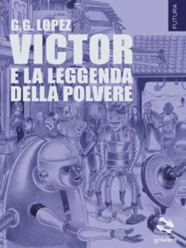Victor e la leggenda della polvere - G. G. Lopez |