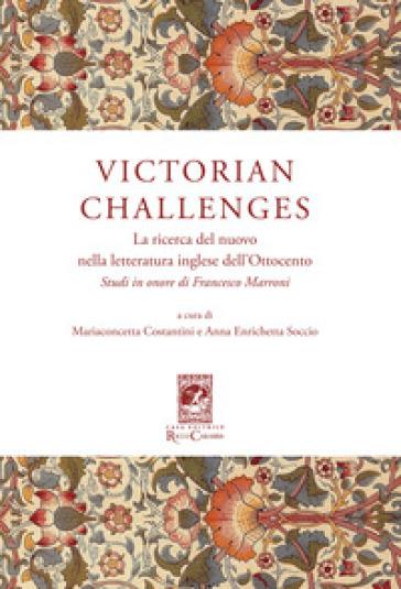 Victorian Challenges. La ricerca del nuovo nella letteratura inglese dell'Ottocento. Studi in onore di Francesco Marroni - M. Costantini |
