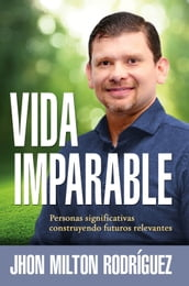 Vida imparable / Unstoppable Life