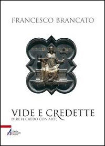 Vide e credette. Dire il credo con arte - Francesco Brancato | Ericsfund.org