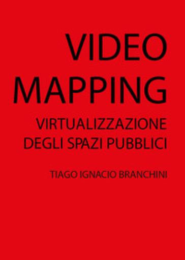 Video mapping: virtualizzazione degli spazi pubblici - Tiago Ignacio Branchini | Jonathanterrington.com