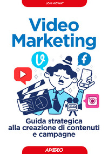 Video marketing, Guida strategica alla creazione di contenuti e campagne - Jon Mowat pdf epub