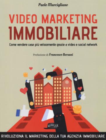 Video marketing immobiliare. Come vendere case più velocemente grazie a video e social network - Paolo Marcigliano | Thecosgala.com