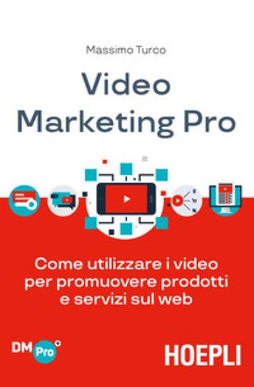 Video marketing pro. Come utilizzare i video per promuovere prodotti e servizi sul web - Massimo Turco pdf epub