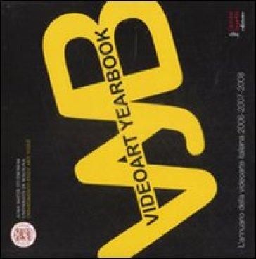 Videoart yearbook. L'annuario della videoarte italiana 2006-2007-2008 - Dip. di arti visive - Università di Bologna  
