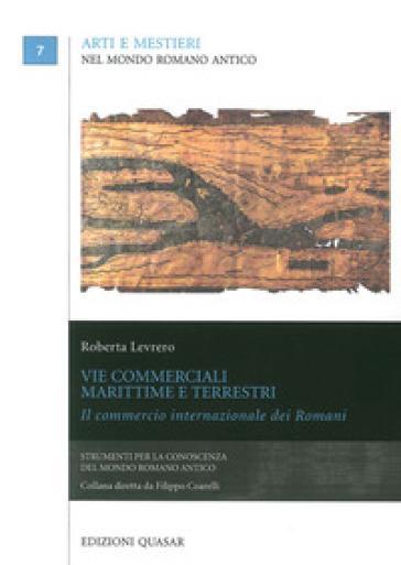 Vie commerciali marittime e terrestri. Il commercio internazionale dei romani - Roberta Levrero |