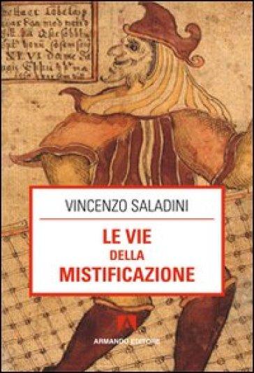 Vie della mistificazione (Le) - Vincenzo Saladini |