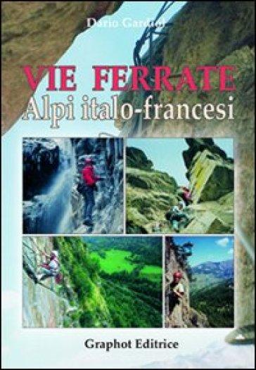 Vie ferrate. Alpi italo-francesi - Dario Gardiol |