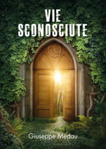 Vie sconosciute - Giuseppe Medau | Rochesterscifianimecon.com