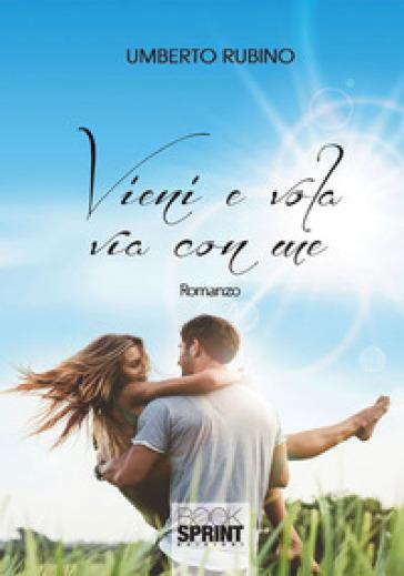 Vieni e vola via con me - Umberto Rubino | Rochesterscifianimecon.com