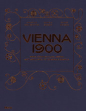 Vienna 1900. Arte, architettura, design, arti applicate, fotografia e grafica. Ediz. illustrata