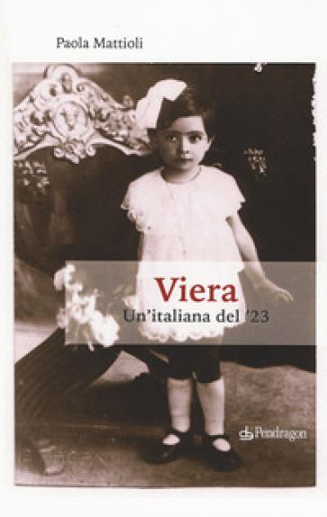 Viera. Un'italiana del '23 - Paola Mattioli | Kritjur.org