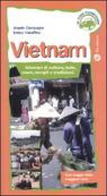 Vietnam. Itinerari di cultura, isole, mare, templi e tradizioni - Angela Ciampagna | Rochesterscifianimecon.com