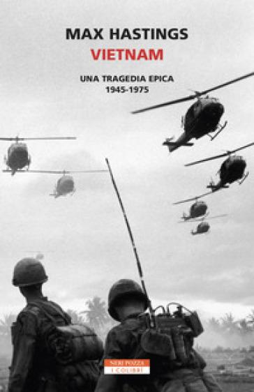 Vietnam. Una tragedia epica 1945-1975 - Max Hastings |