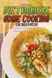 Vietnamese Home Cooking - Is No Longer a Mystery