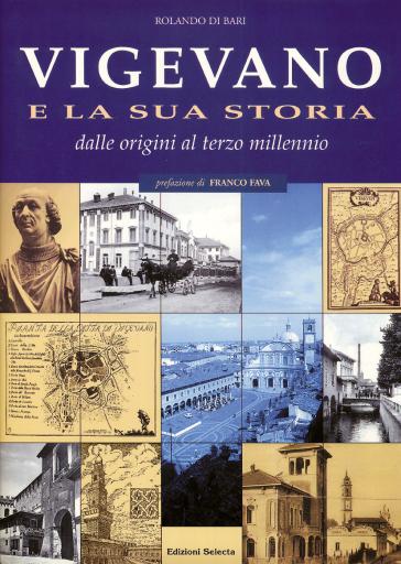 Vigevano e la sua storia. Dalle origini al terzo millennio - Rolando Di Bari | Kritjur.org