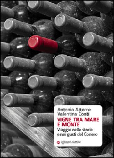 Vigne tra mare e monte. Viaggio nelle storie e nei gusti del Conero - Antonio Attorre  