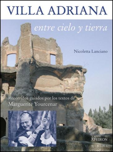 Villa Adriana entre cielo y tierra. Textos de Marguerite Yourcenar - Nicoletta Lanciano   Rochesterscifianimecon.com