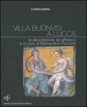 Villa Buonvisi a Lucca. La decorazione ad affresco e il ruolo di Bernardino Poccetti - Claudia Nardini |
