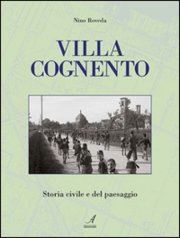 Villa Cognento. Storia civile e del paesaggio - Nino Roveda  
