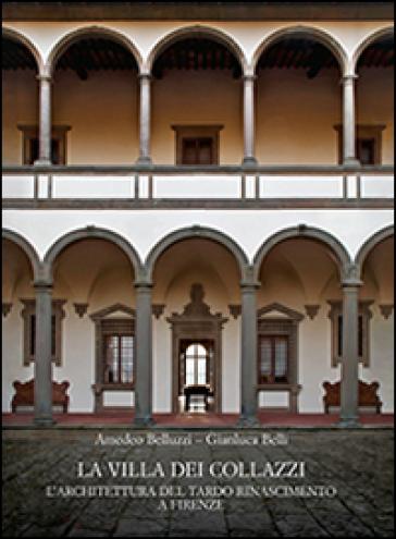 La Villa dei Collazzi. L'architettura del tardo Rinascimento a Firenze. Ediz. illustrata - Amedeo Belluzzi | Rochesterscifianimecon.com