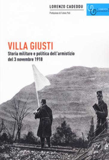 Villa Giusti. Storia militare e politica dell'armistizio del 3 novembre 1918 - Lorenzo Cadeddu |