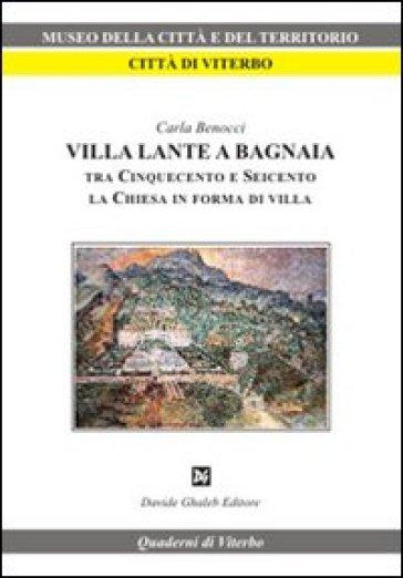 Villa Lante a Bagnaia tra Cinquecento e Seicento, la Chiesa in forma di villa - Carla Benocci  