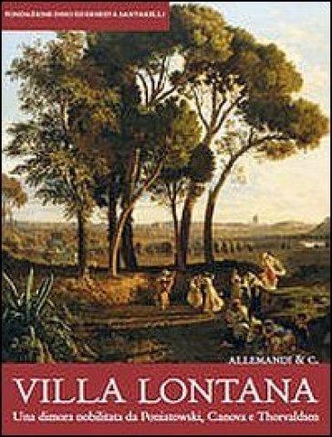 Villa Lontana. Una dimora nobilitata da Poniatowski, Canova e Thorvaldsen - S. Ceccarelli | Thecosgala.com