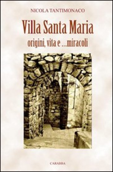 Villa Santa Maria. Origini, vita e miracoli - Nicola Tantimonaco |