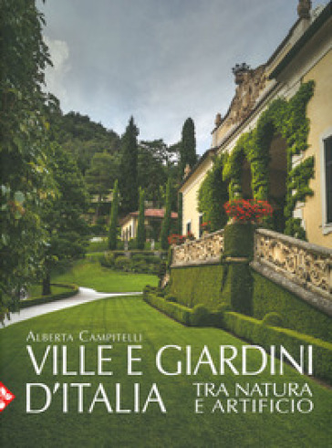Ville e giardini d'Italia tra natura e artificio. Ediz. illustrata - Alberta Campitelli pdf epub