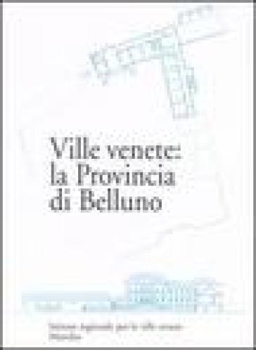 Ville venete: la provincia di Belluno - Simonetta Chiovaro |
